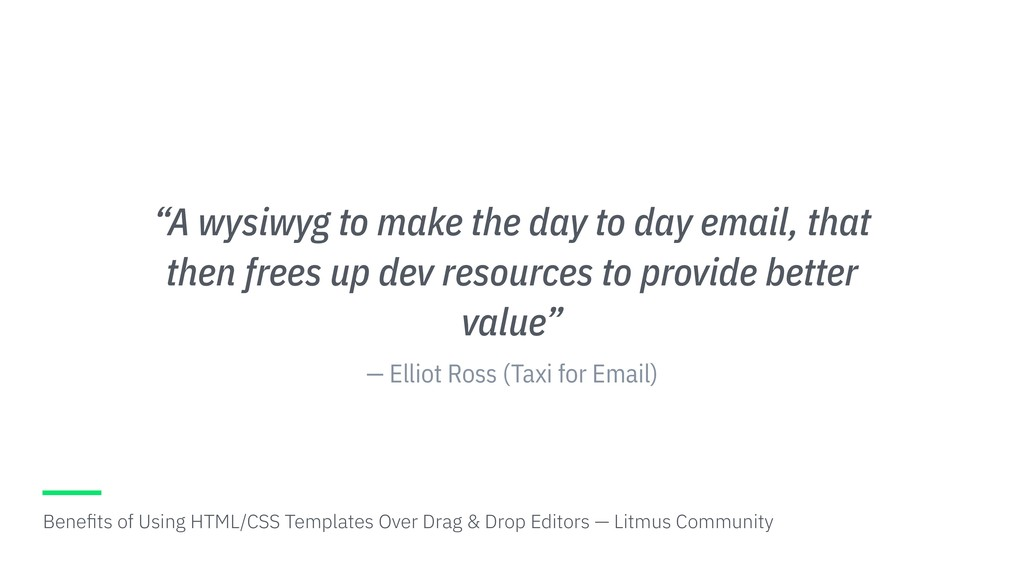"""— Elliot Ross (Taxi for Email) """"A wysiwyg to ma..."""