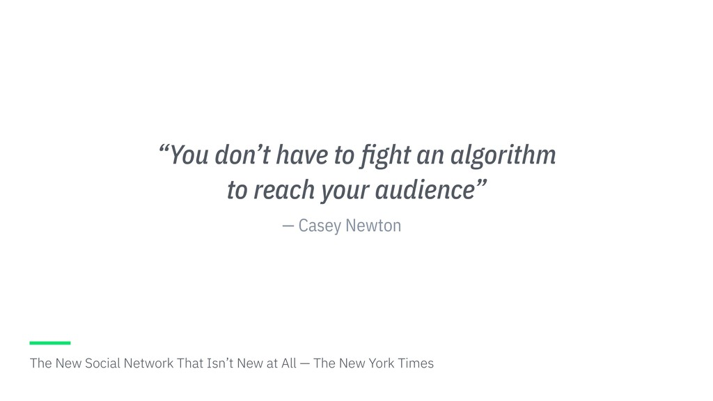 """— Casey Newton """"You don't have to fight an algor..."""
