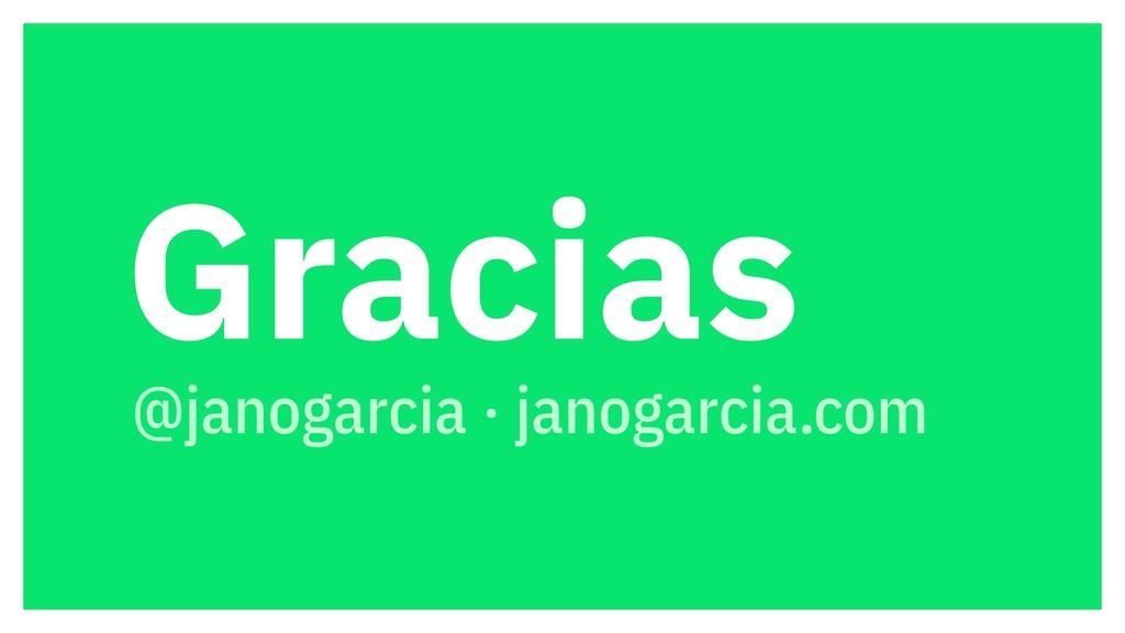 Gracias @janogarcia · janogarcia.com er.com/jan...