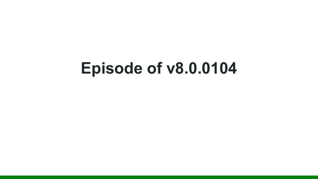 Episode of v8.0.0104