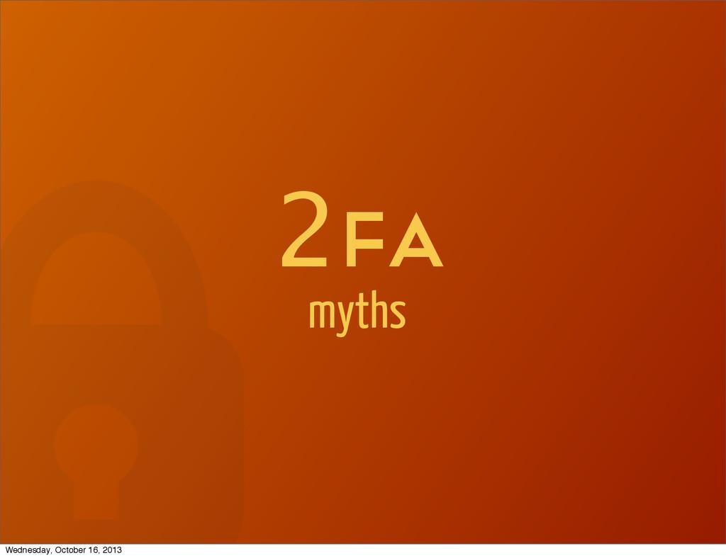 2Fa myths Wednesday, October 16, 2013