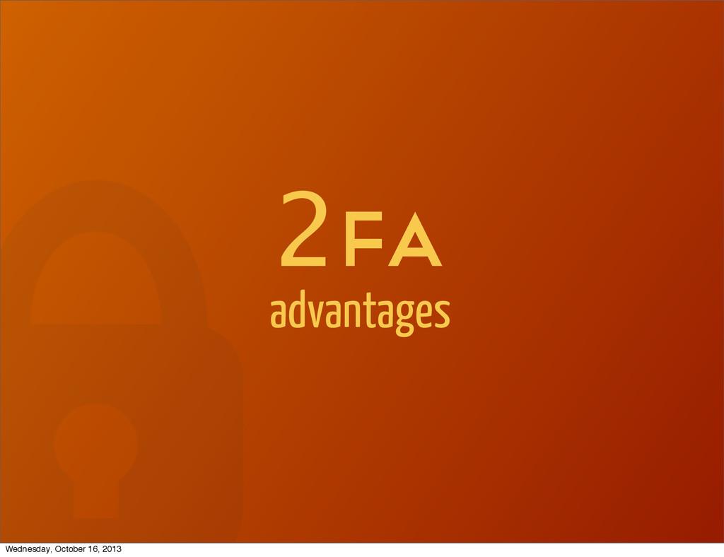 2Fa advantages Wednesday, October 16, 2013