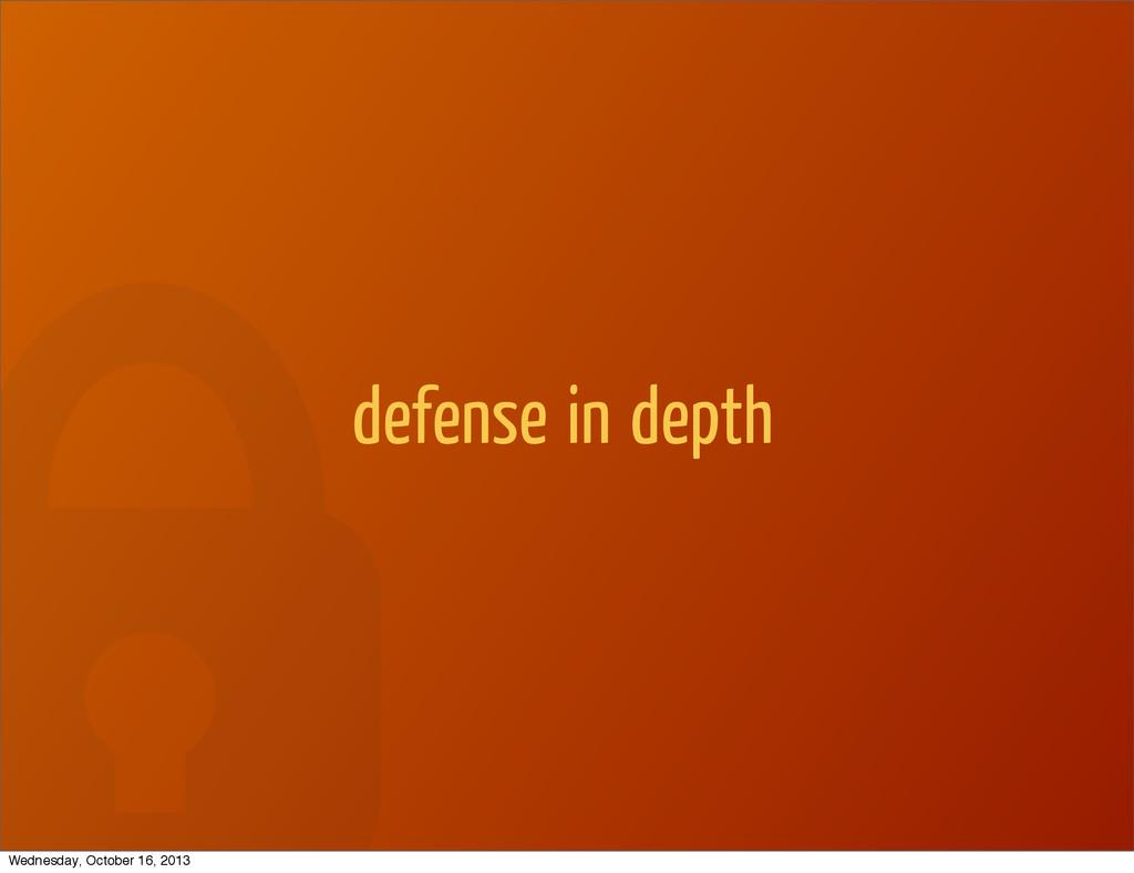 defense in depth Wednesday, October 16, 2013
