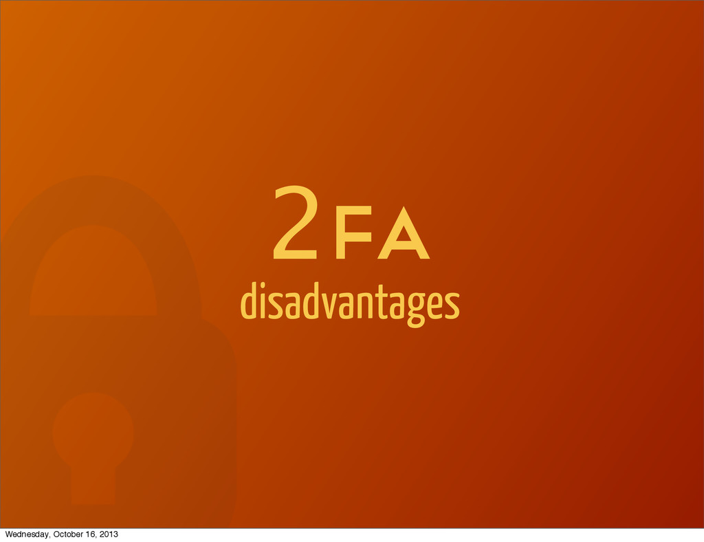2Fa disadvantages Wednesday, October 16, 2013
