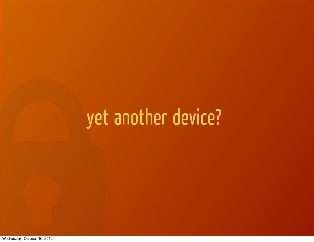 yet another device? Wednesday, October 16, 2013
