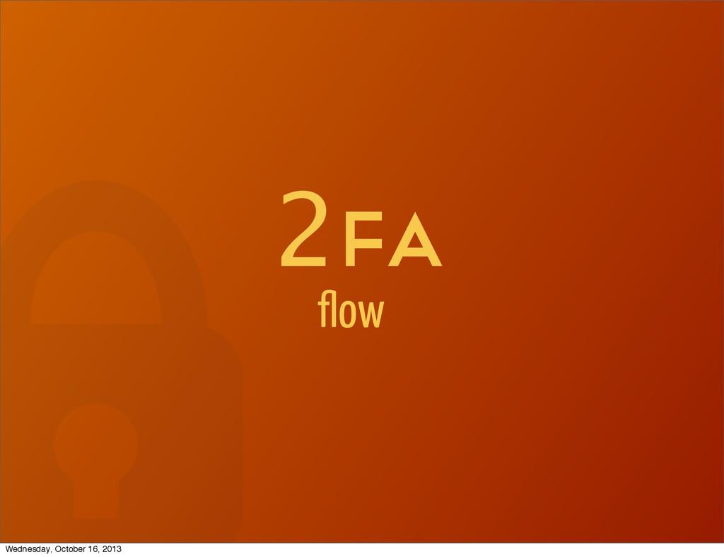 2Fa flow Wednesday, October 16, 2013