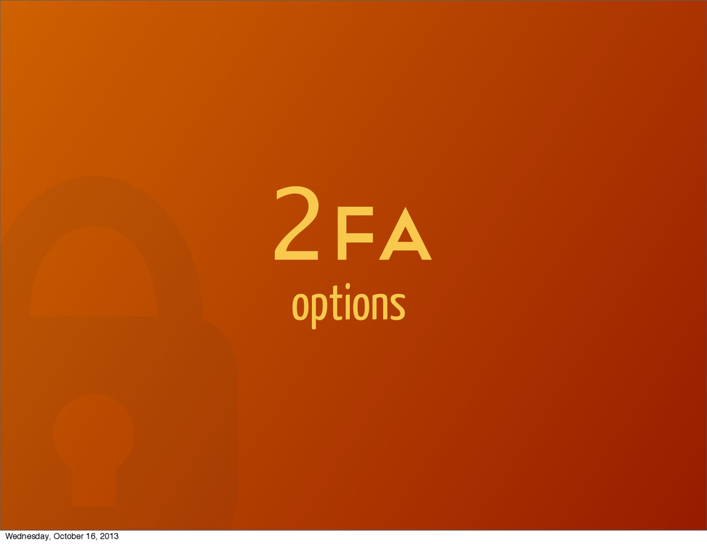2Fa options Wednesday, October 16, 2013