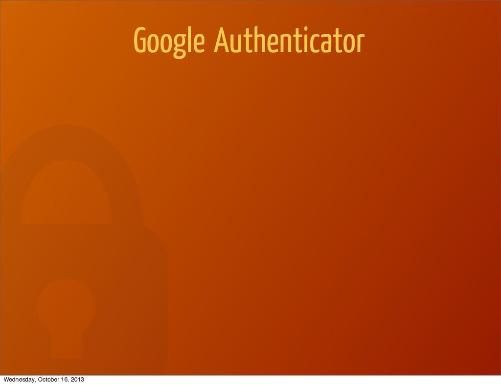 Google Authenticator Wednesday, October 16, 2013
