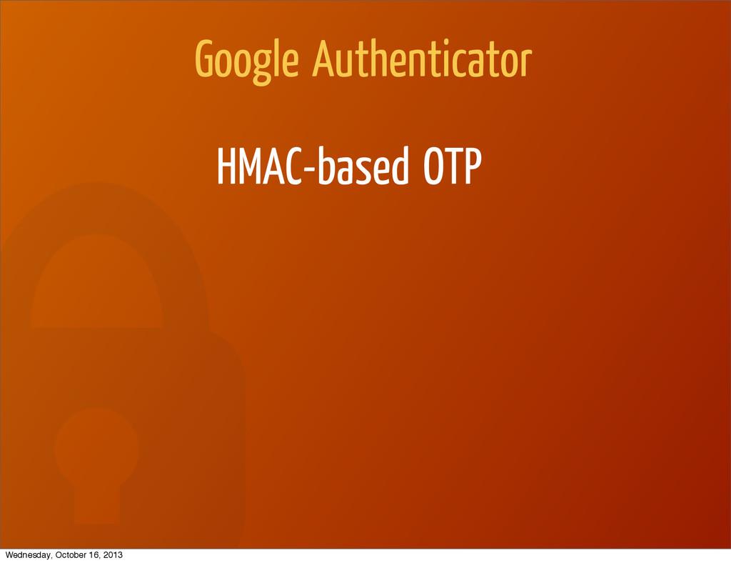 Google Authenticator HMAC-based OTP Wednesday, ...