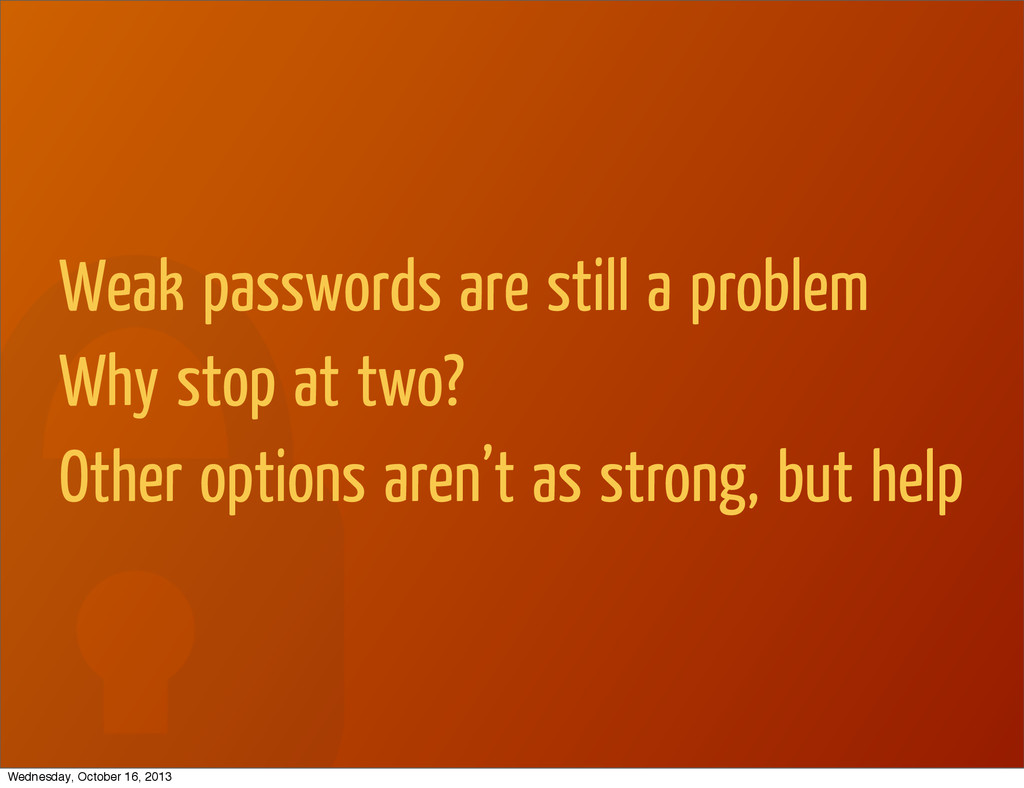 Weak passwords are still a problem Why stop at ...