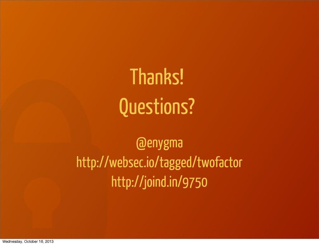 Thanks! Questions? @enygma http://websec.io/tag...