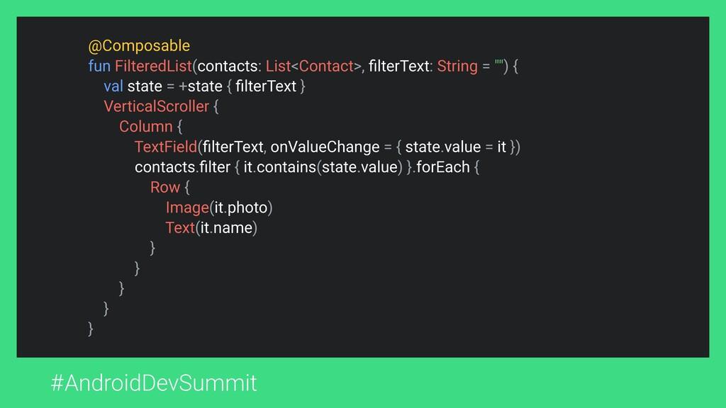 #AndroidDevSummit @Composable fun FilteredList(...