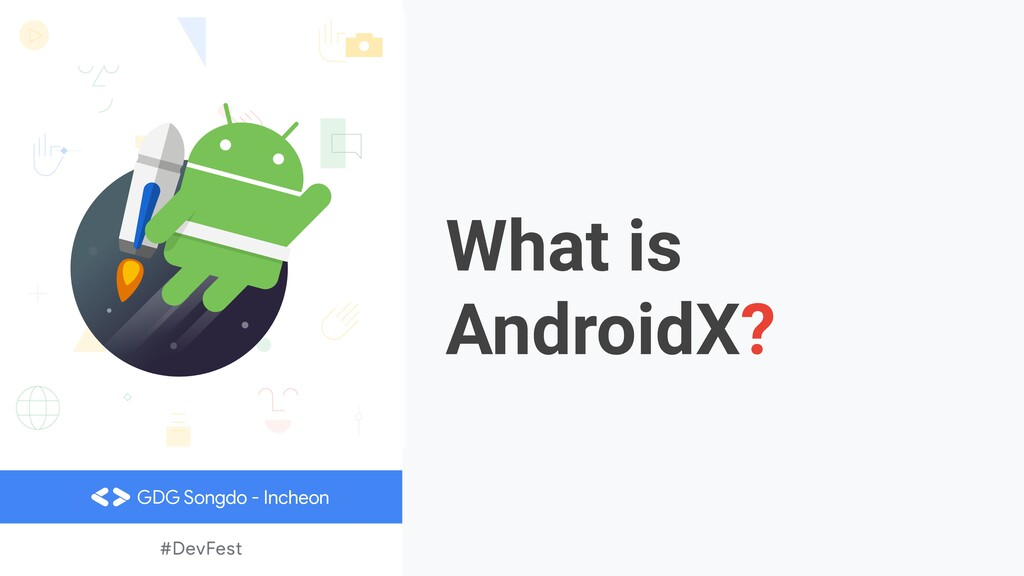 What is AndroidX? GDG Songdo - Incheon