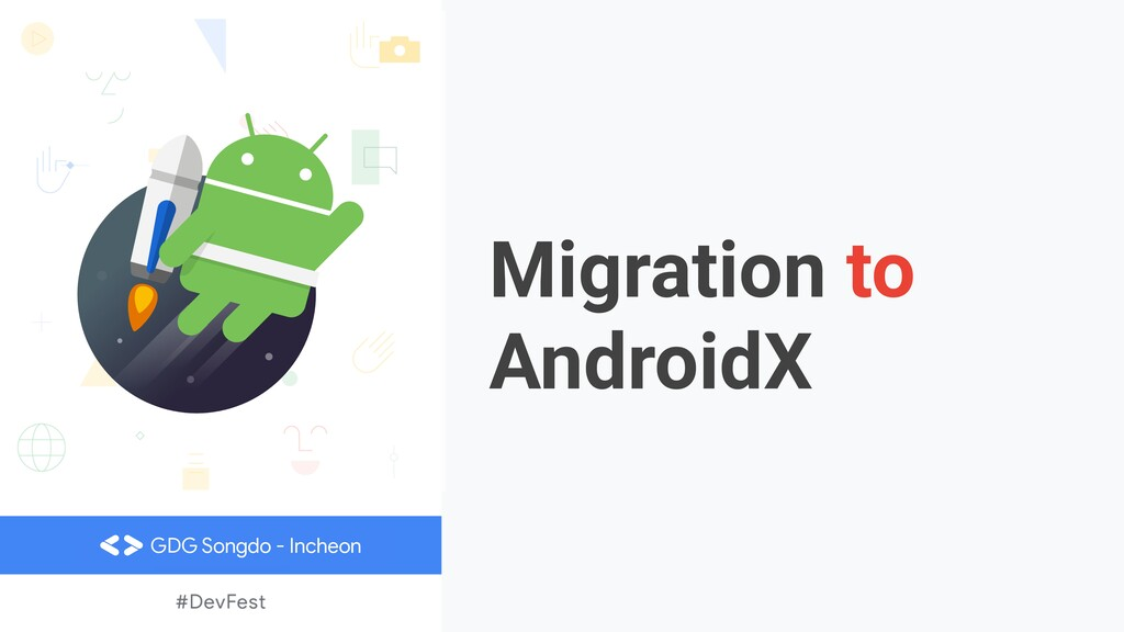 Migration to AndroidX GDG Songdo - Incheon