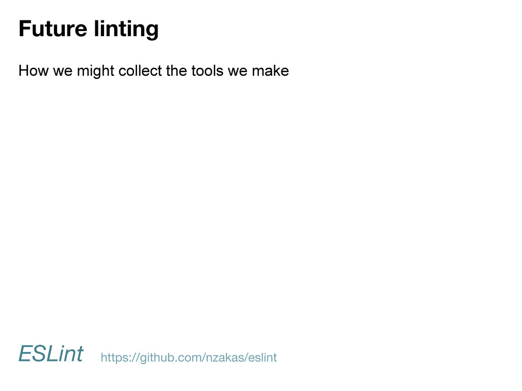 Future linting ESLint How we might collect the ...