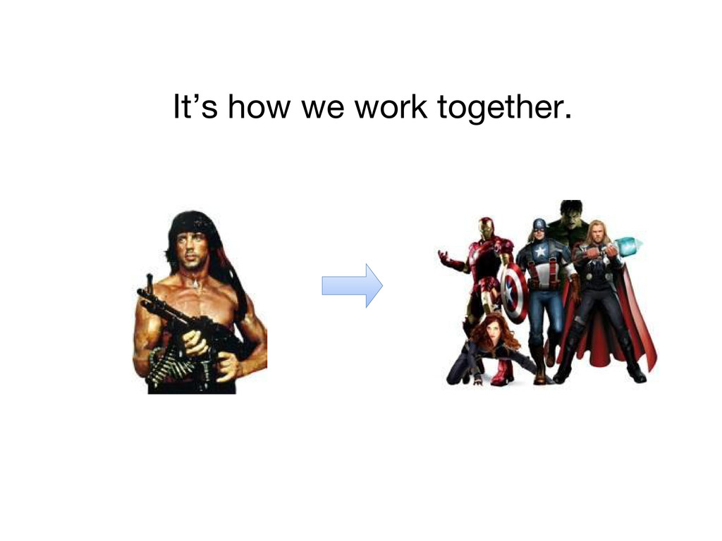 It's how we work together.