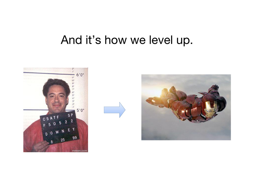 And it's how we level up.