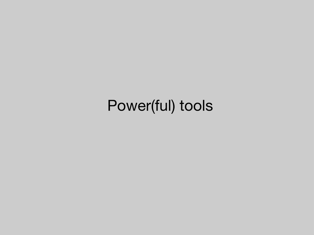 Power(ful) tools