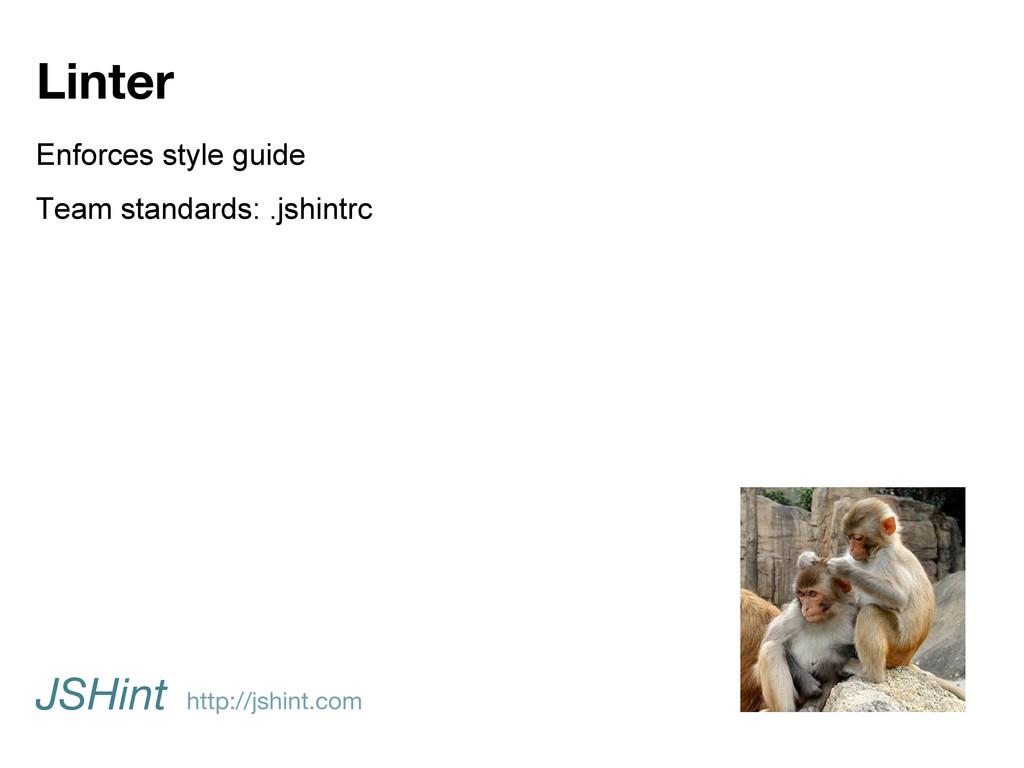 Linter JSHint http://jshint.com Enforces style ...