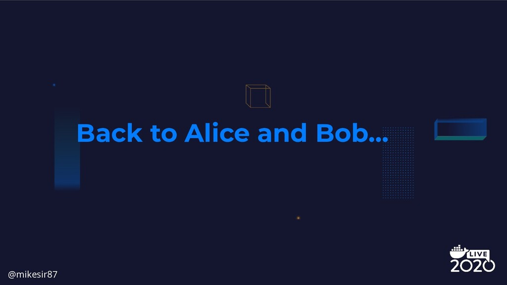 Back to Alice and Bob... @mikesir87