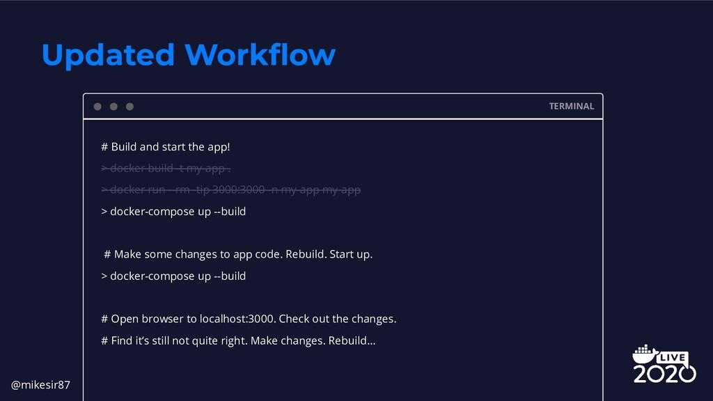 TERMINAL # Build and start the app! > docker bu...