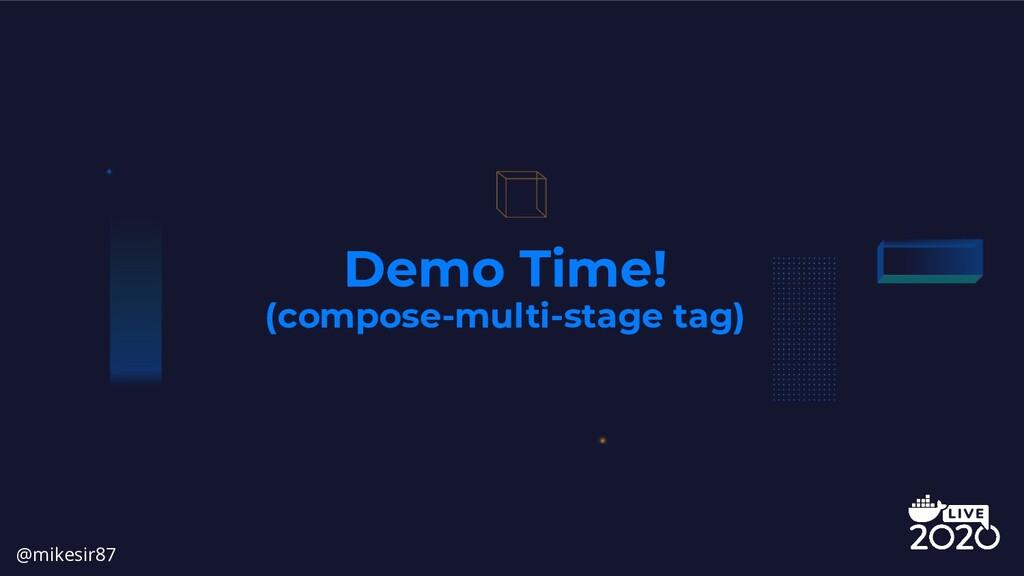 Demo Time! (compose-multi-stage tag) @mikesir87