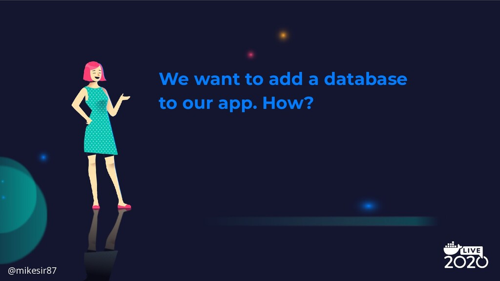We want to add a database to our app. How? @mik...