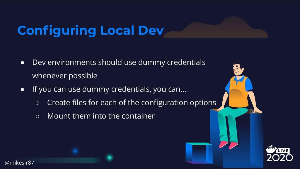 Configuring Local Dev ● Dev environments should ...