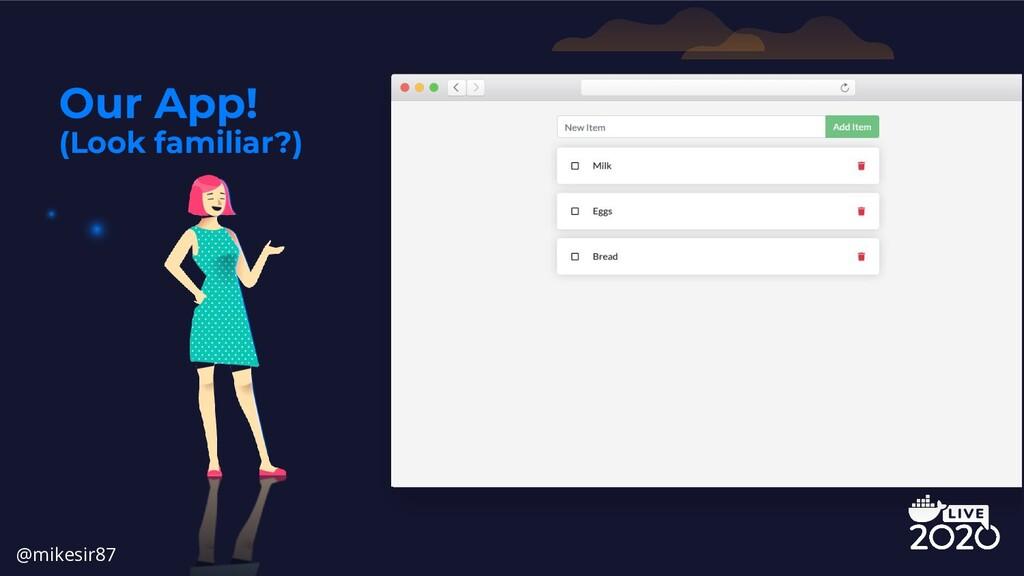 Our App! (Look familiar?) @mikesir87
