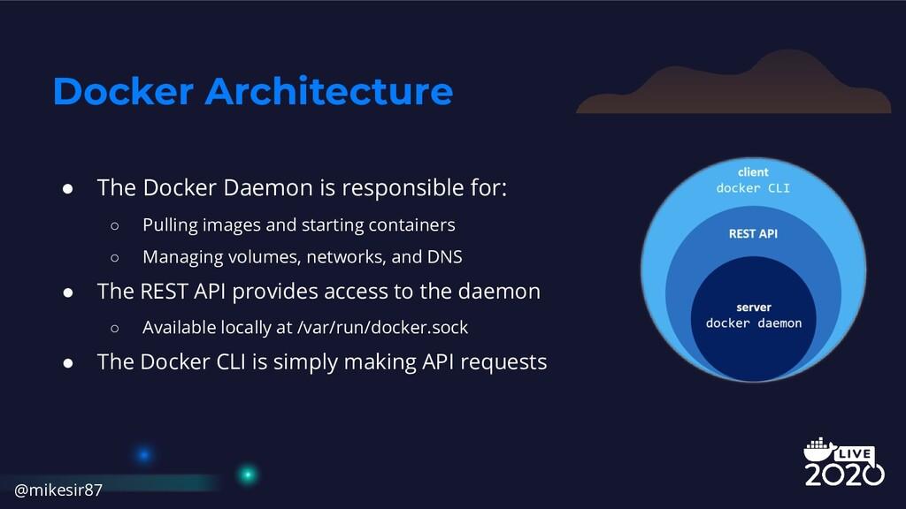 Docker Architecture ● The Docker Daemon is resp...