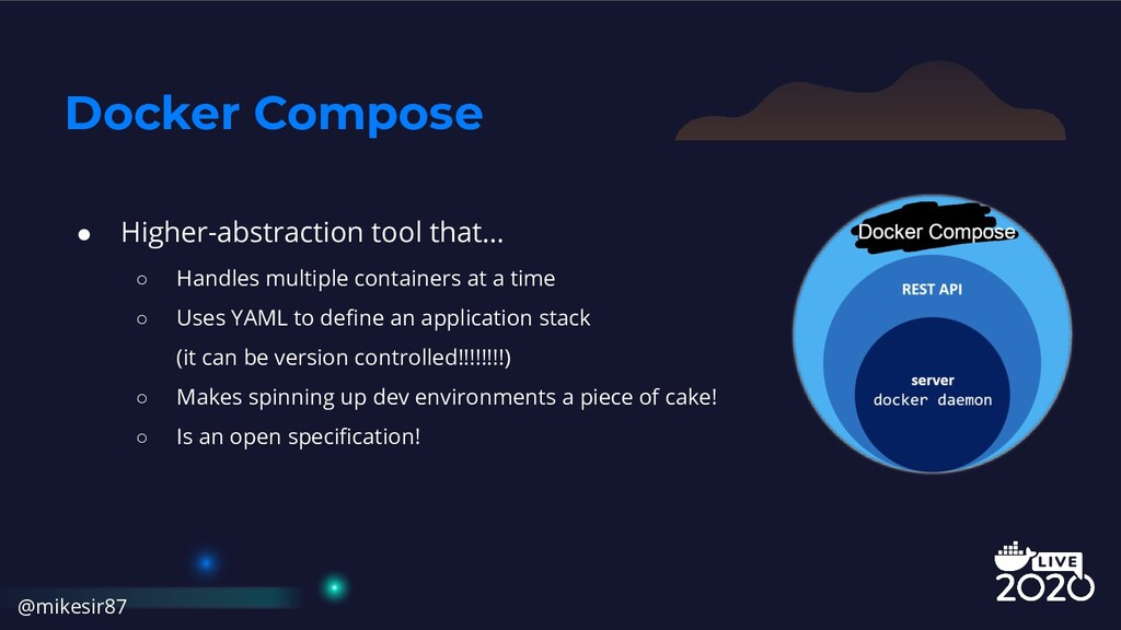 Docker Compose ● Higher-abstraction tool that… ...
