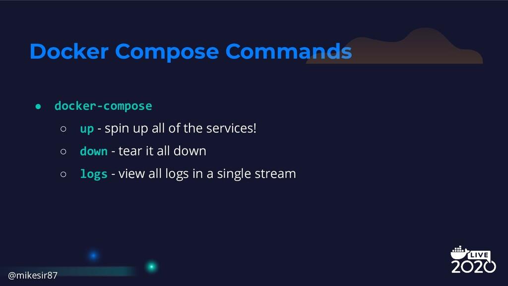 Docker Compose Commands ● docker-compose ○ up -...