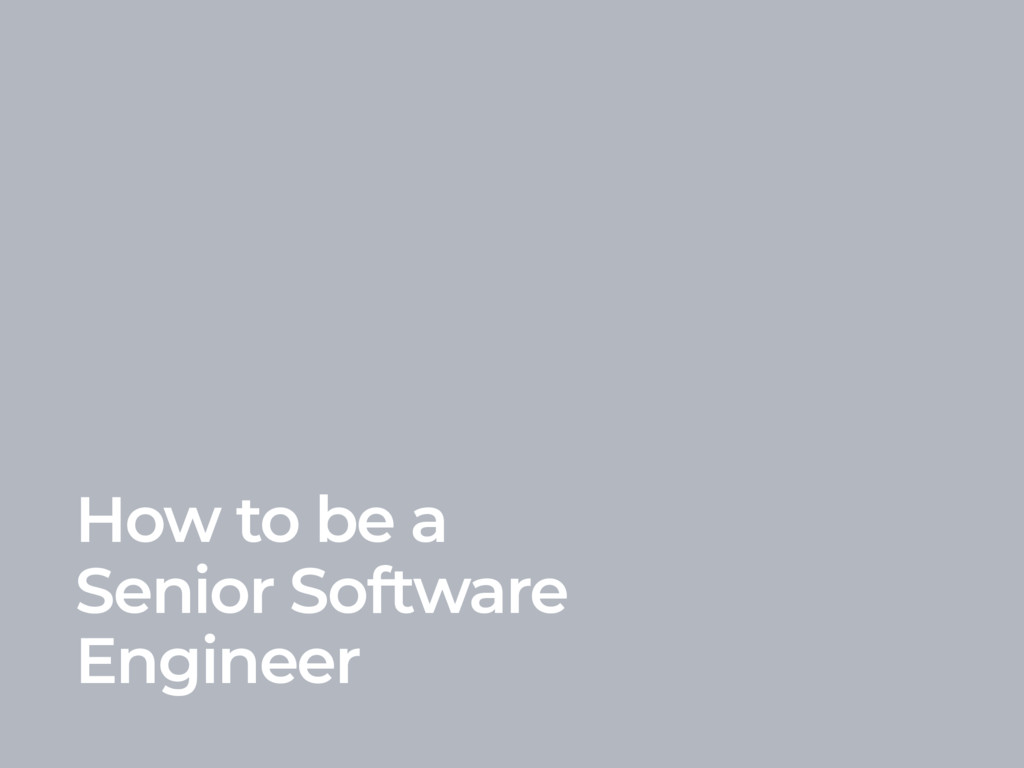How to be a Senior Software Engineer