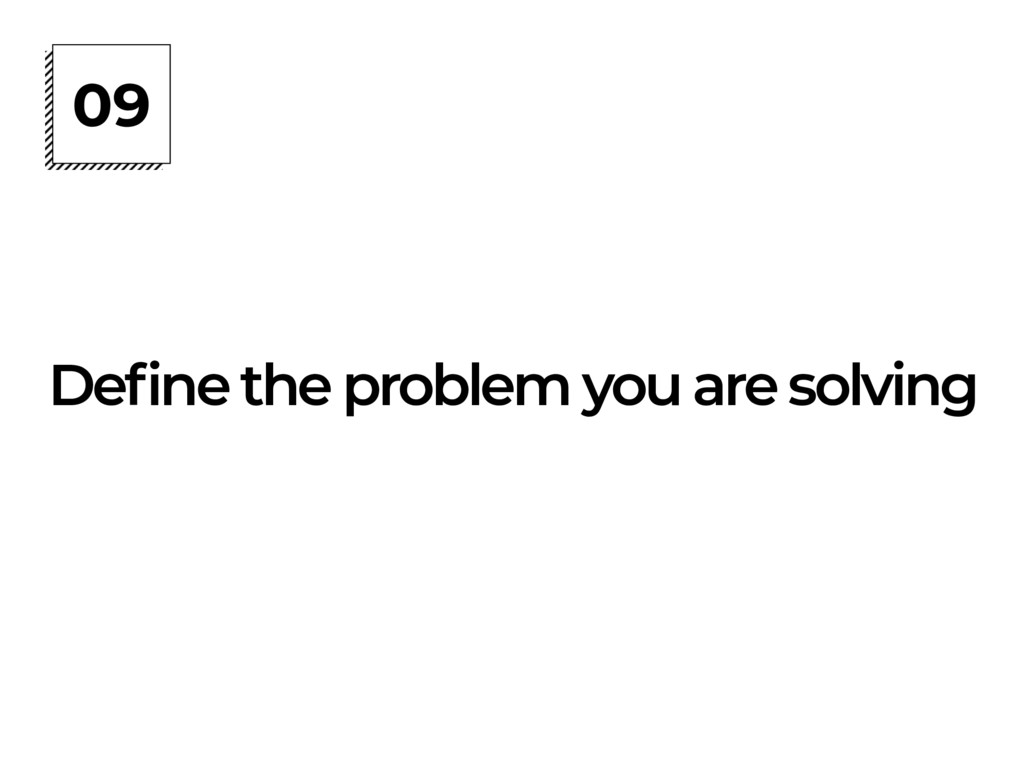 09 Define the problem you are solving