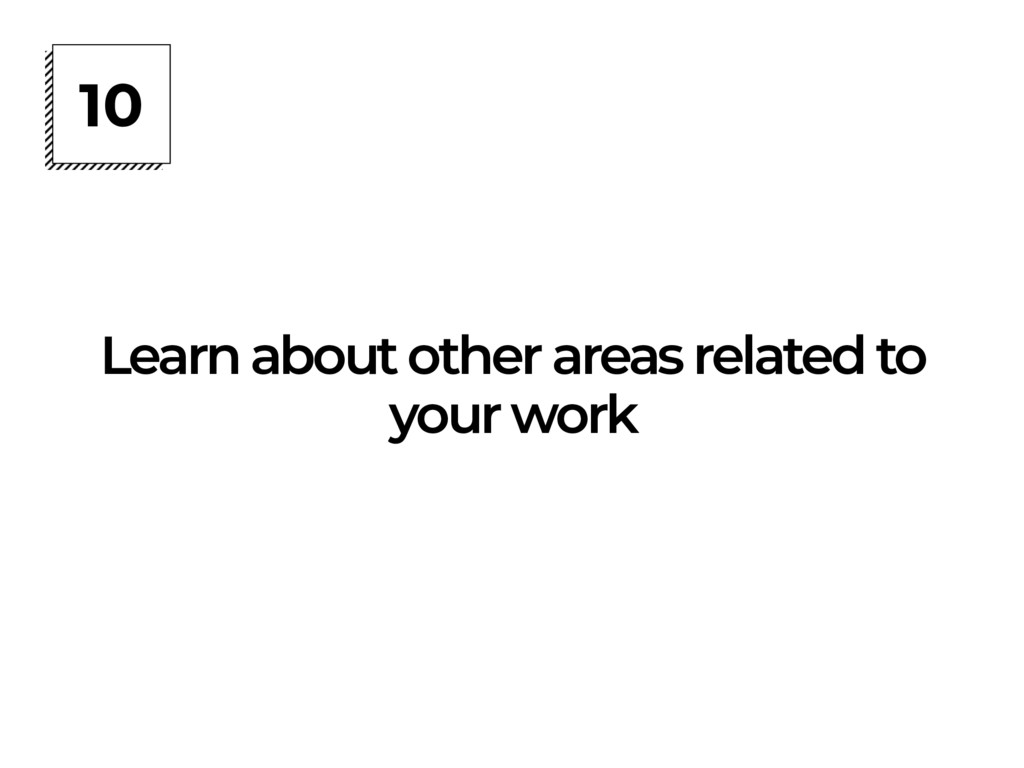 10 Learn about other areas related to your work