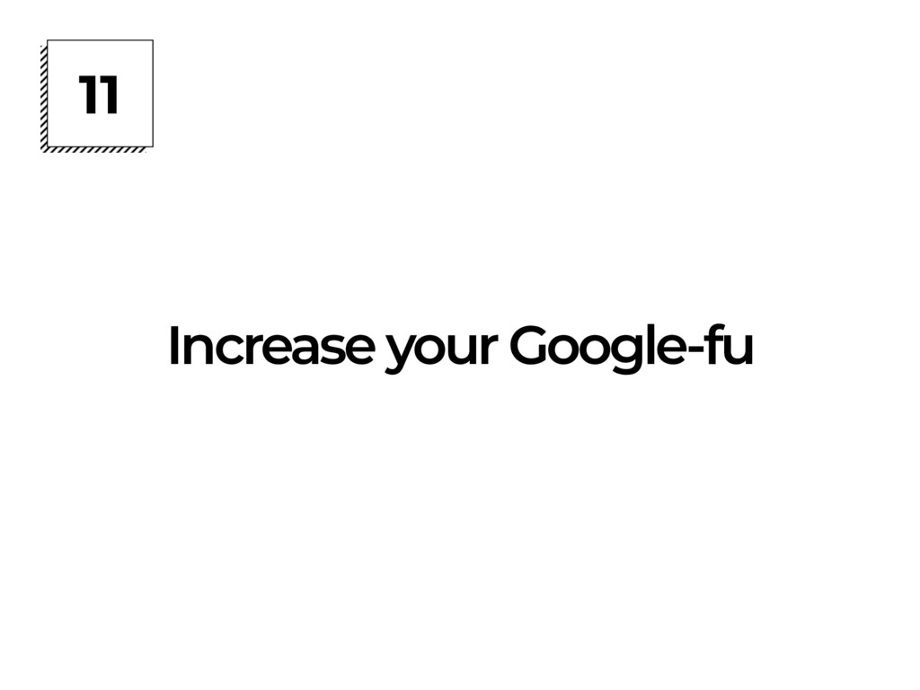 11 Increase your Google-fu