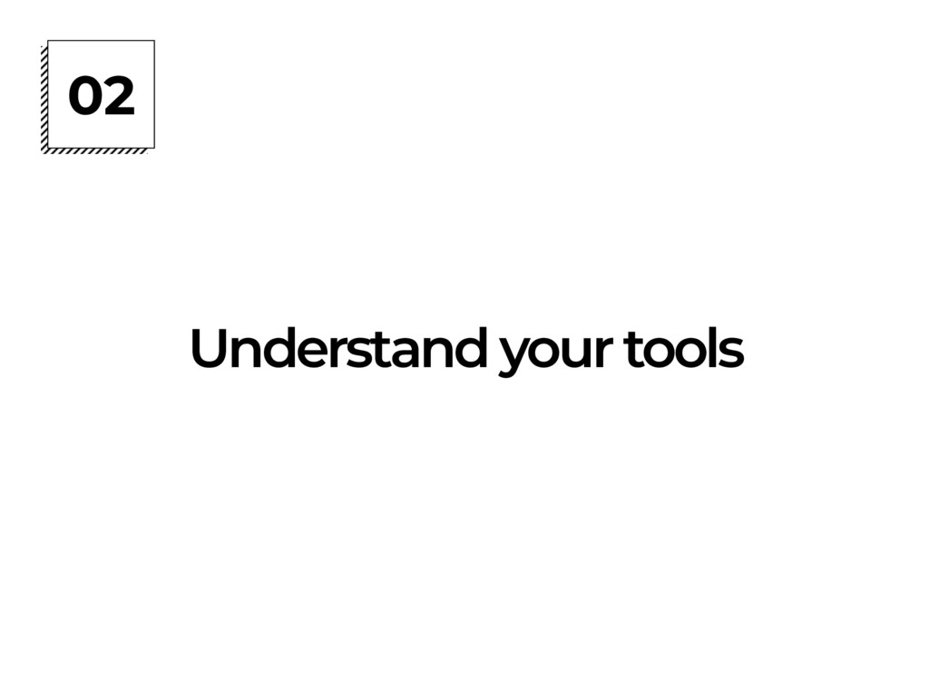02 Understand your tools