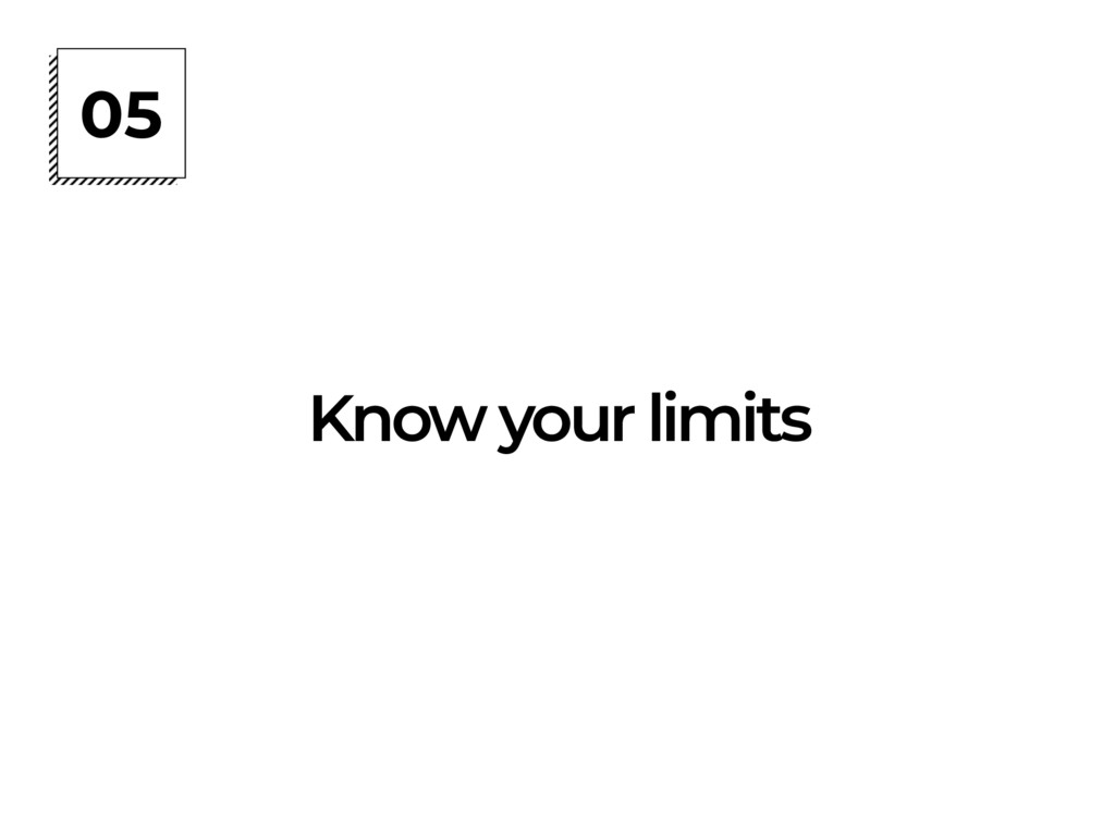 05 Know your limits