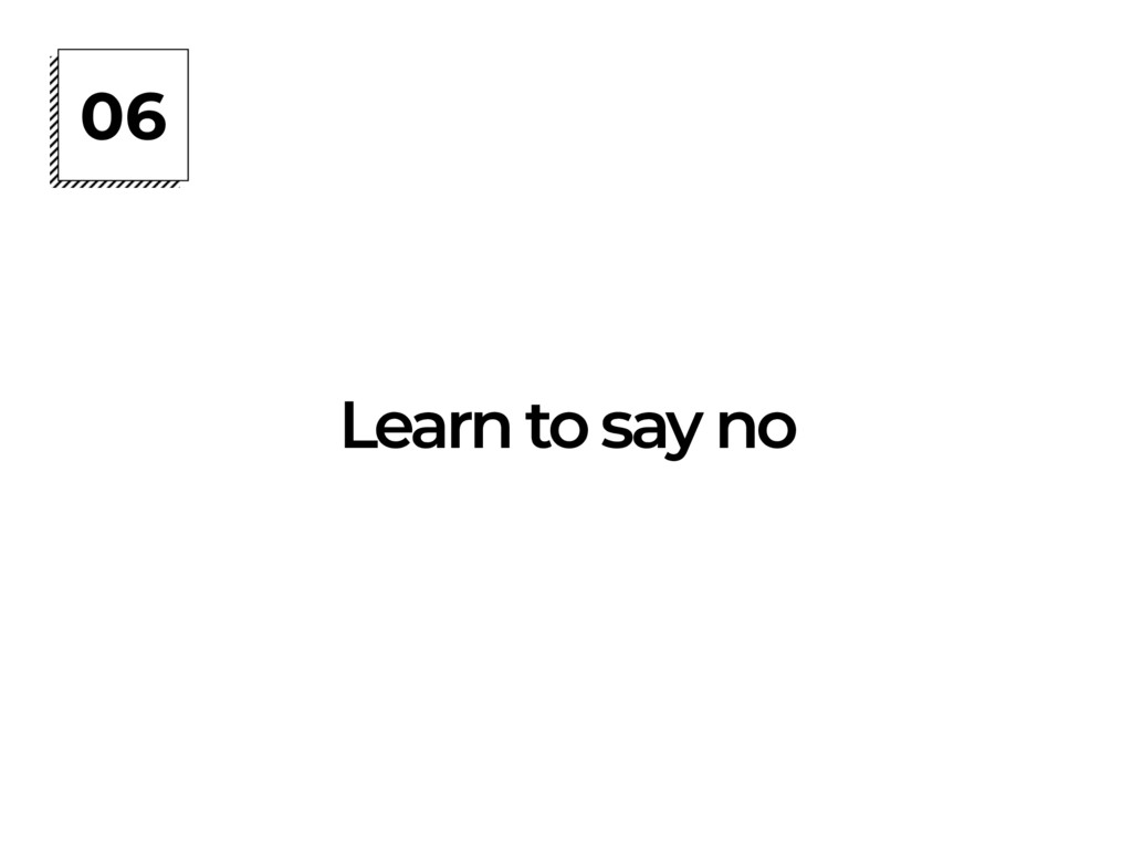 06 Learn to say no