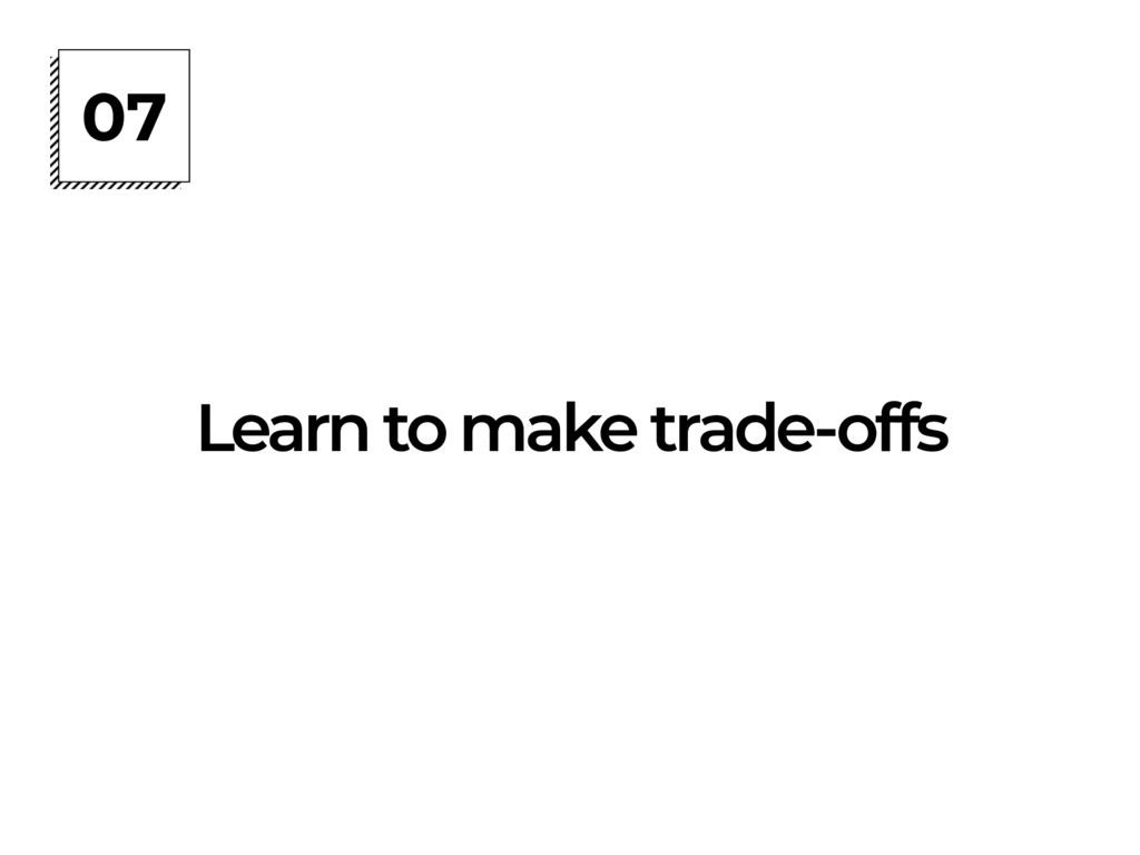 07 Learn to make trade-offs