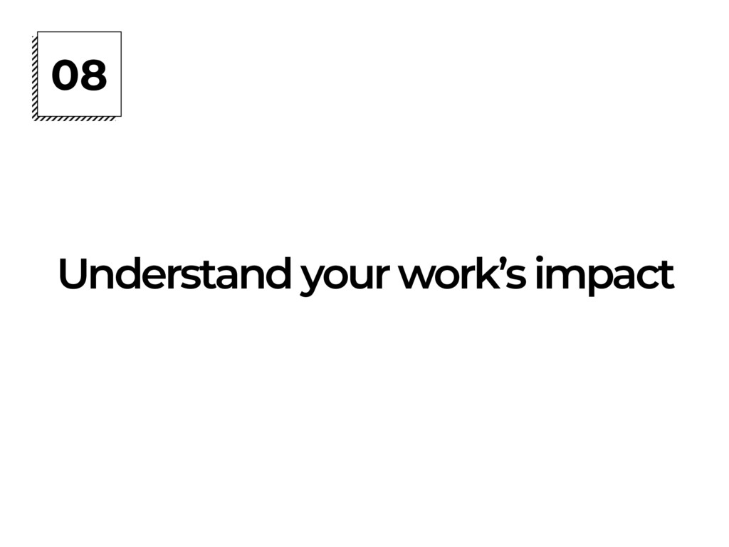 08 Understand your work's impact