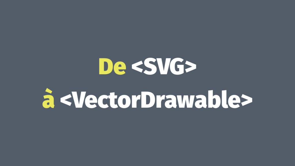 De <SVG> à <VectorDrawable>