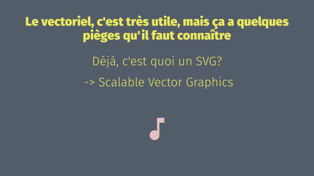Le vectoriel, c'est très utile, mais ça a quelq...