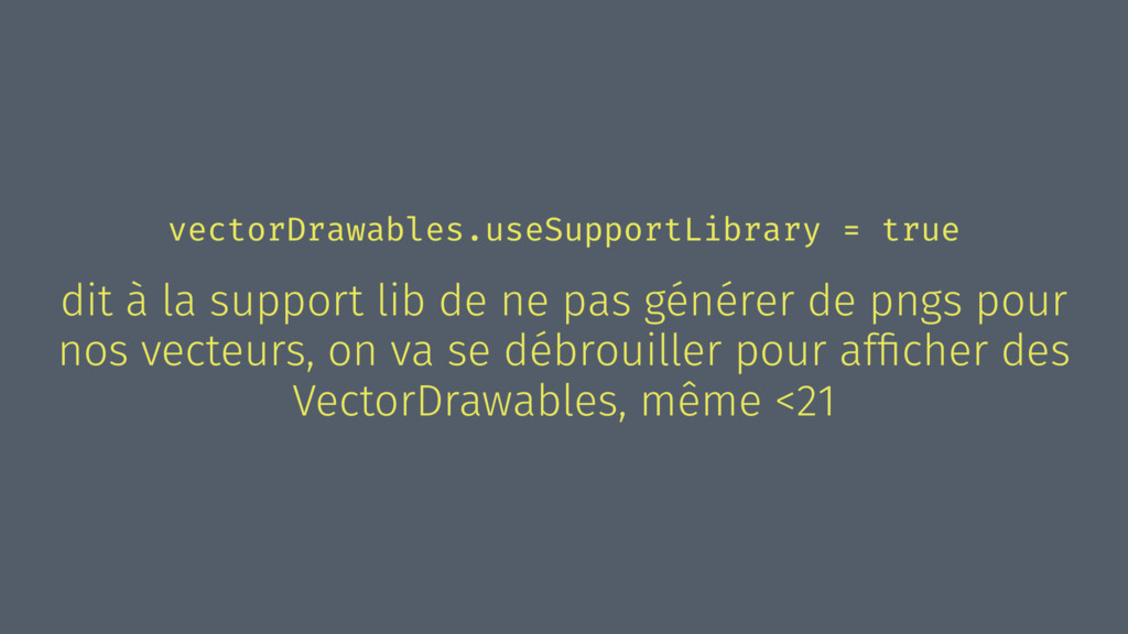 vectorDrawables.useSupportLibrary = true dit à ...