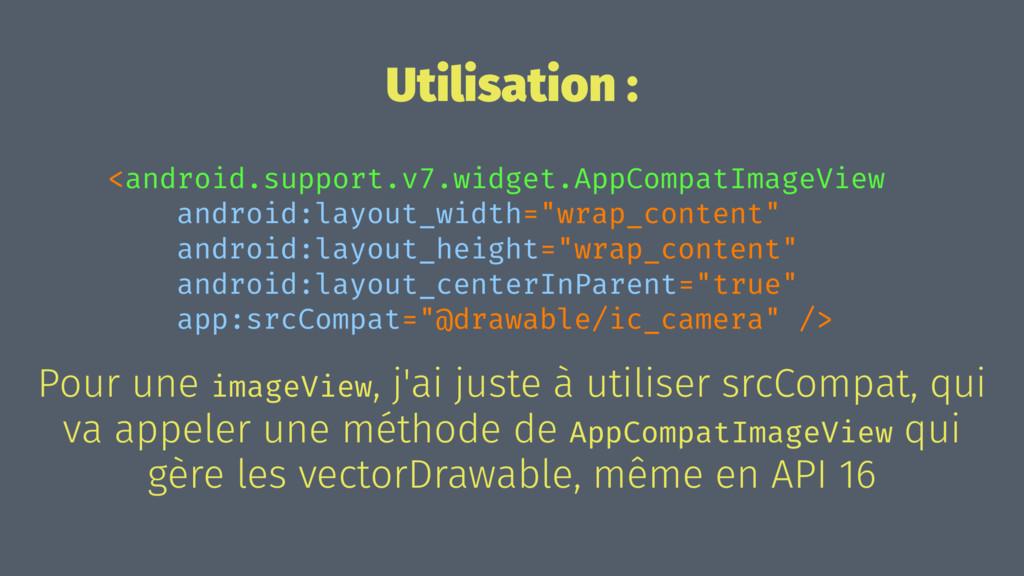 Utilisation : <android.support.v7.widget.AppCom...
