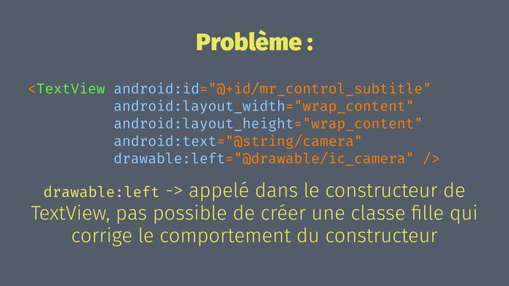"Problème : <TextView android:id=""@+id/mr_contro..."