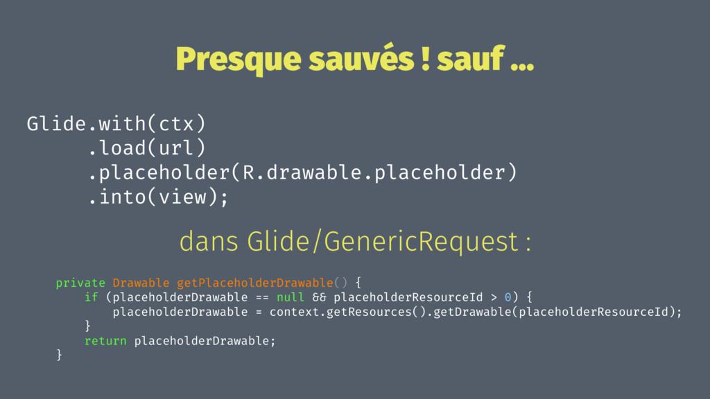 Presque sauvés ! sauf ... Glide.with(ctx) .load...