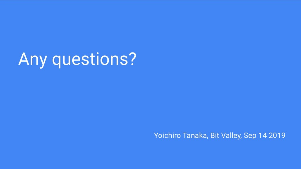 Any questions? Yoichiro Tanaka, Bit Valley, Sep...