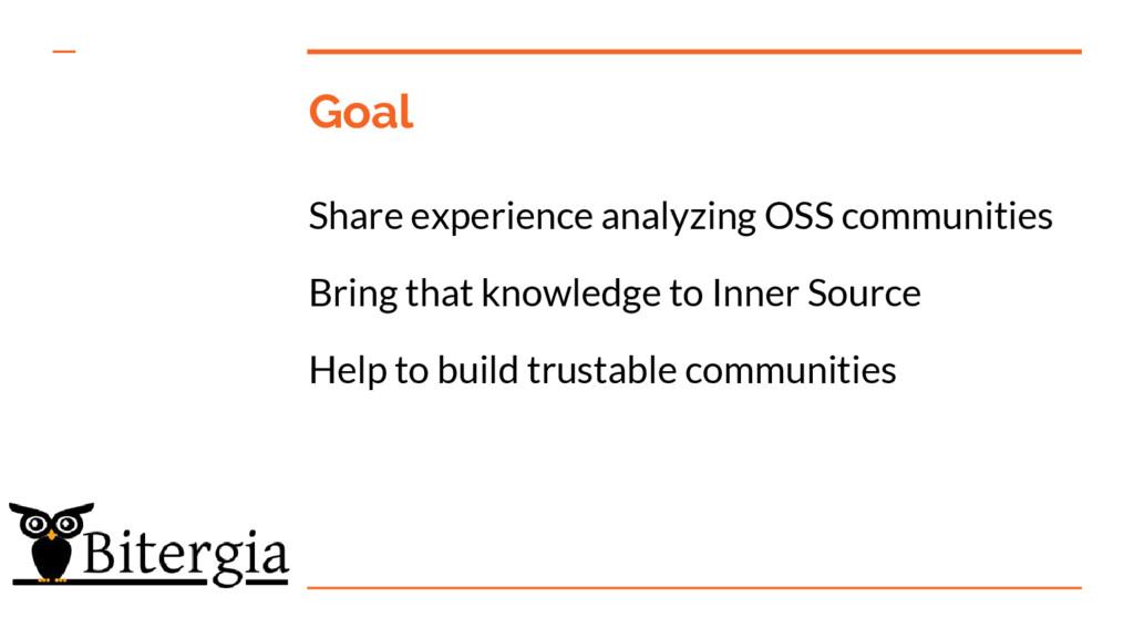 Goal Share experience analyzing OSS communities...
