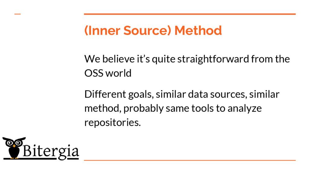 (Inner Source) Method We believe it's quite str...